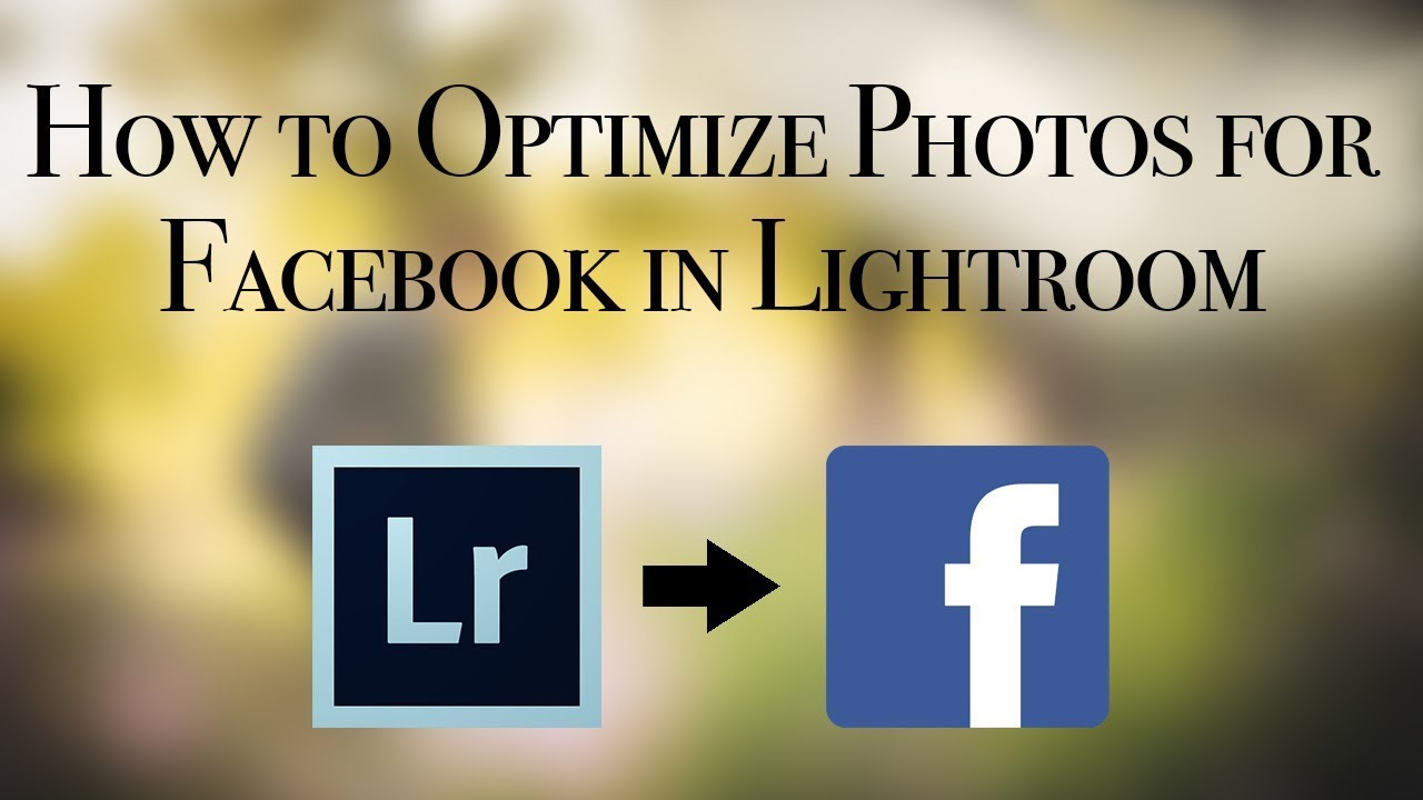 How To Optimize Photos For Facebook In Lightroom Youtube