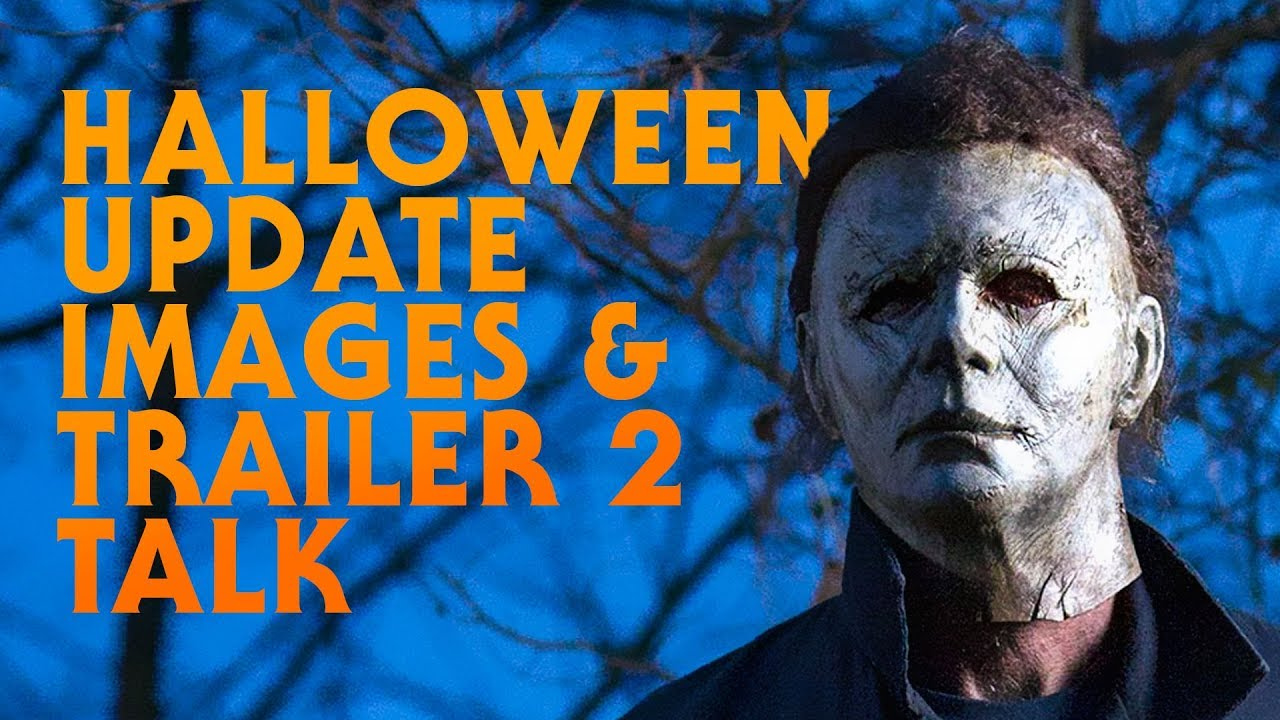Halloween (2018) Update | New Images | Trailer 2 Thoughts