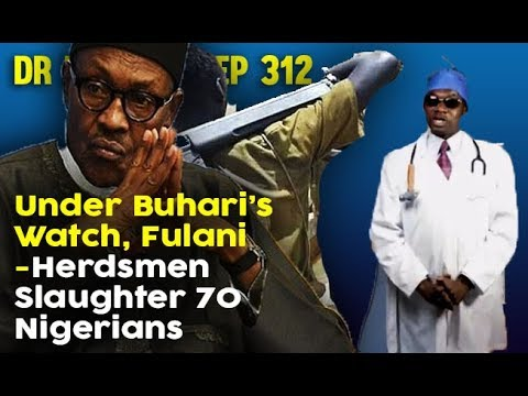 Dr. Damages Show- Episode 312: Under Buhari's Watch, Fulani-Herdsmen Slaughter 70 Nigerians