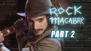 Rock Macabre (Part 2/3)