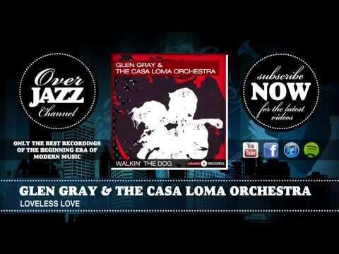 Glen Gray & The Casa Loma Orchestra - Loveless Love (1934)