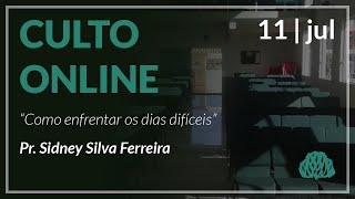 Como enfrentar os dias difíceis? - Pr. Sidney Silva Ferreira - 11/07/2021