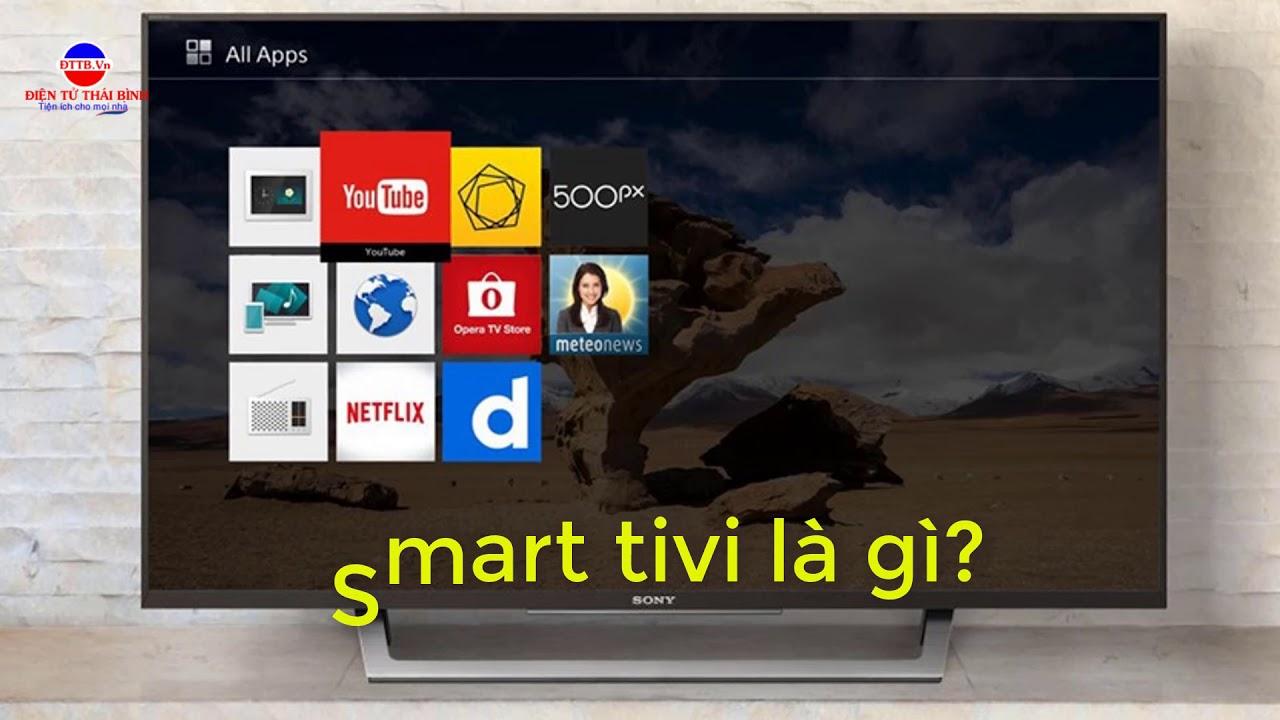 Smart tivi, Internet tivi là gì?  Có gì giống và khác nhau ?