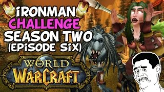 "World Of Warcraft: Iron Man Challenge S2 Episode 6 ""I'm Gonna Die"""