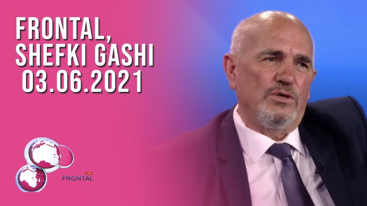 FRONTAL, Shefki Gashi - 03.06.2021