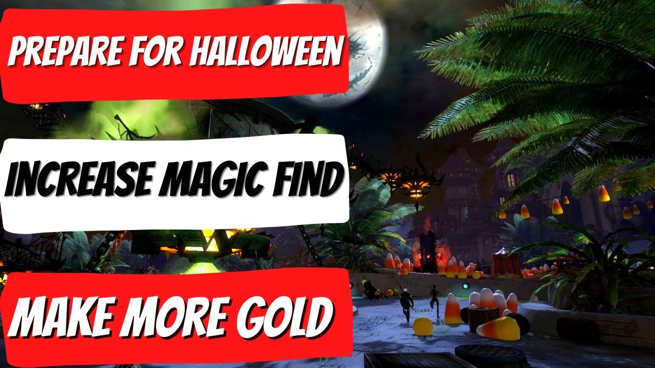 Preparation For Gw2 Halloween 2020 How To Increase Your Magic Find And Make More Gold | Prepare For