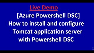 Azure Powershell DSC - How to install and configure Tomcat application server with Powershell DSC