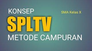 Penyelesaian SPLTV Dengan Metode CAMPURAN - SMA Kelas X