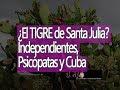 El Ajo: ¿El Tigre de Santa Julia? (Psicópatas, Independientes y Cuba)