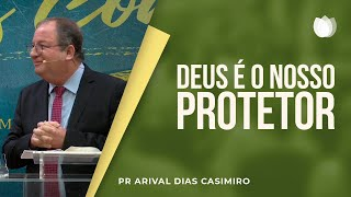 Deus é o nosso Protetor | Pr. Arival Dias Casimiro