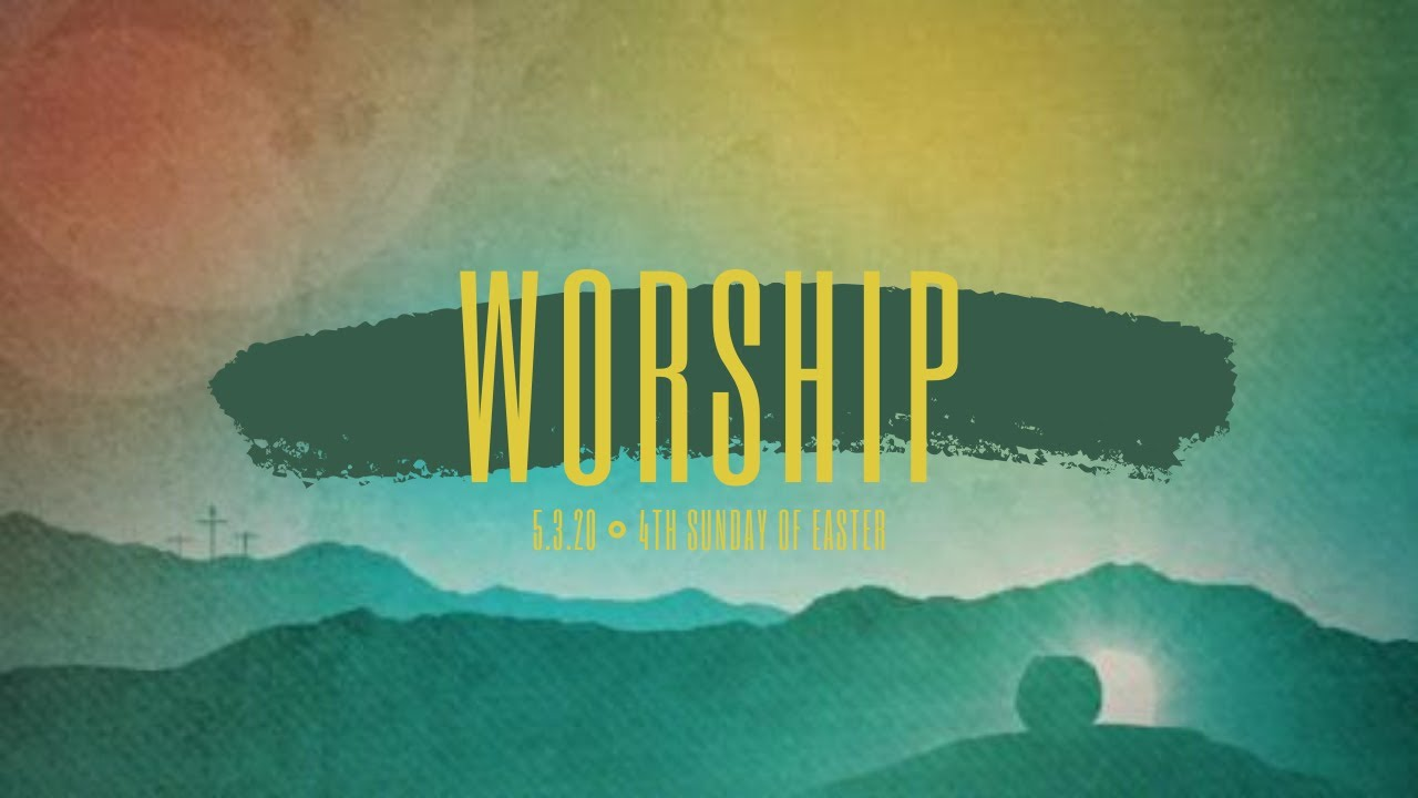 4th Sunday of Easter - Sunday, May 3, 2020 Worship