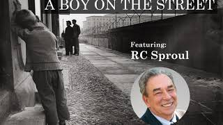 A Boy on the Street - RC Sproul