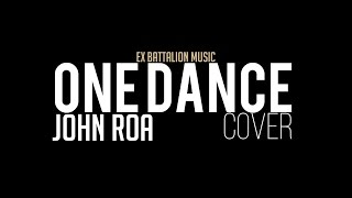 John Roa - ONE DANCE COVER
