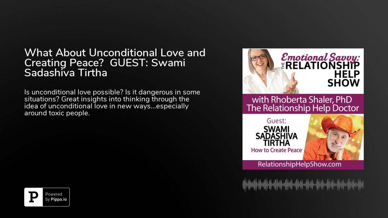 What About Unconditional Love and Creating Peace?  GUEST: Swami Sadashiva Tirtha