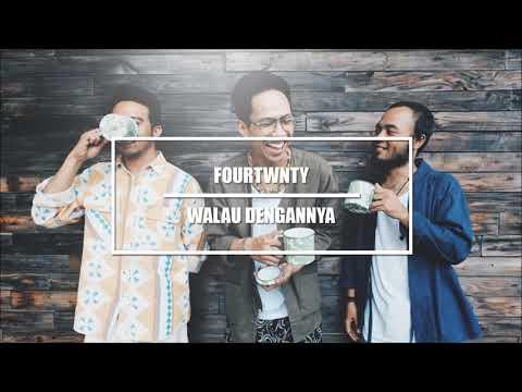 Fourtwnty (Jili Band) - Walau Dengannya
