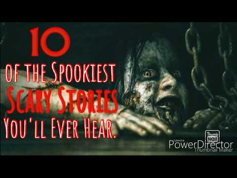 10 Of The Spookiest Scary Stories You'll Ever Hear.