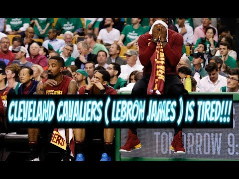 CLEVELAND CAVALIERS ( LEBRON JAMES ) IS TIRED !!!