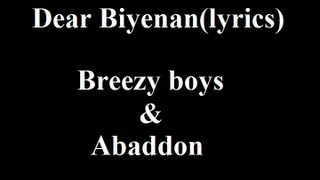 Repeat youtube video Dear Biyenan - Breezy boys & Abaddon (lyrics)
