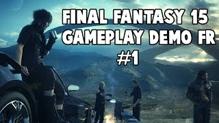 FINAL FANTASY 15 GAMEPLAY FR DEMO PARTIE 1