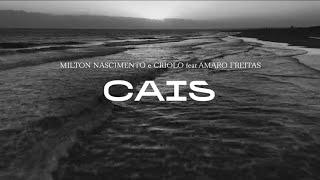 Milton Nascimento e Criolo feat. Amaro Freitas - Cais