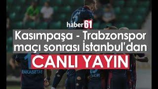 Kasımpaşa - Trabzonspor maç sonu - CANLI YAYIN