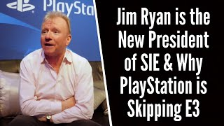 Jim Ryan is the New President of SIE | Sony Explains Why PlayStation is Skipping E3 2019
