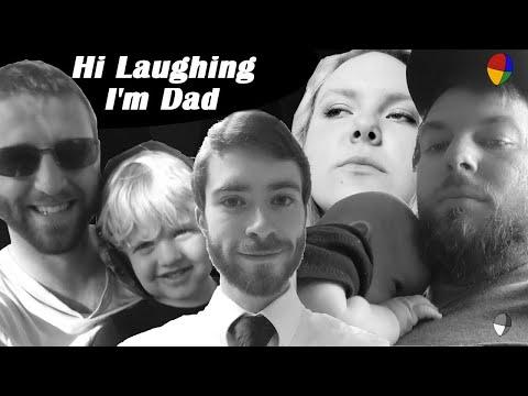 Hi Laughing I'm Dad