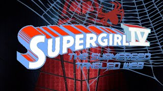 WON YouTube Presents-Supergirl IV: The Submerged Tangled Web (Fan Film)