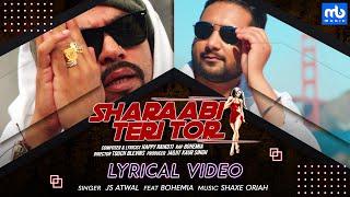 Sharaabi Teri Tor - Lyrical | JS Atwal Ft. Bohemia | Happy Raikoti | Shaxe Oriah | Hit Punjabi Song