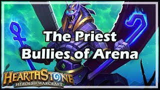 [Hearthstone] The Priest Bullies of Arena
