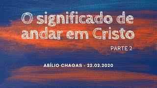 O significado de andar em Cristo - parte 2
