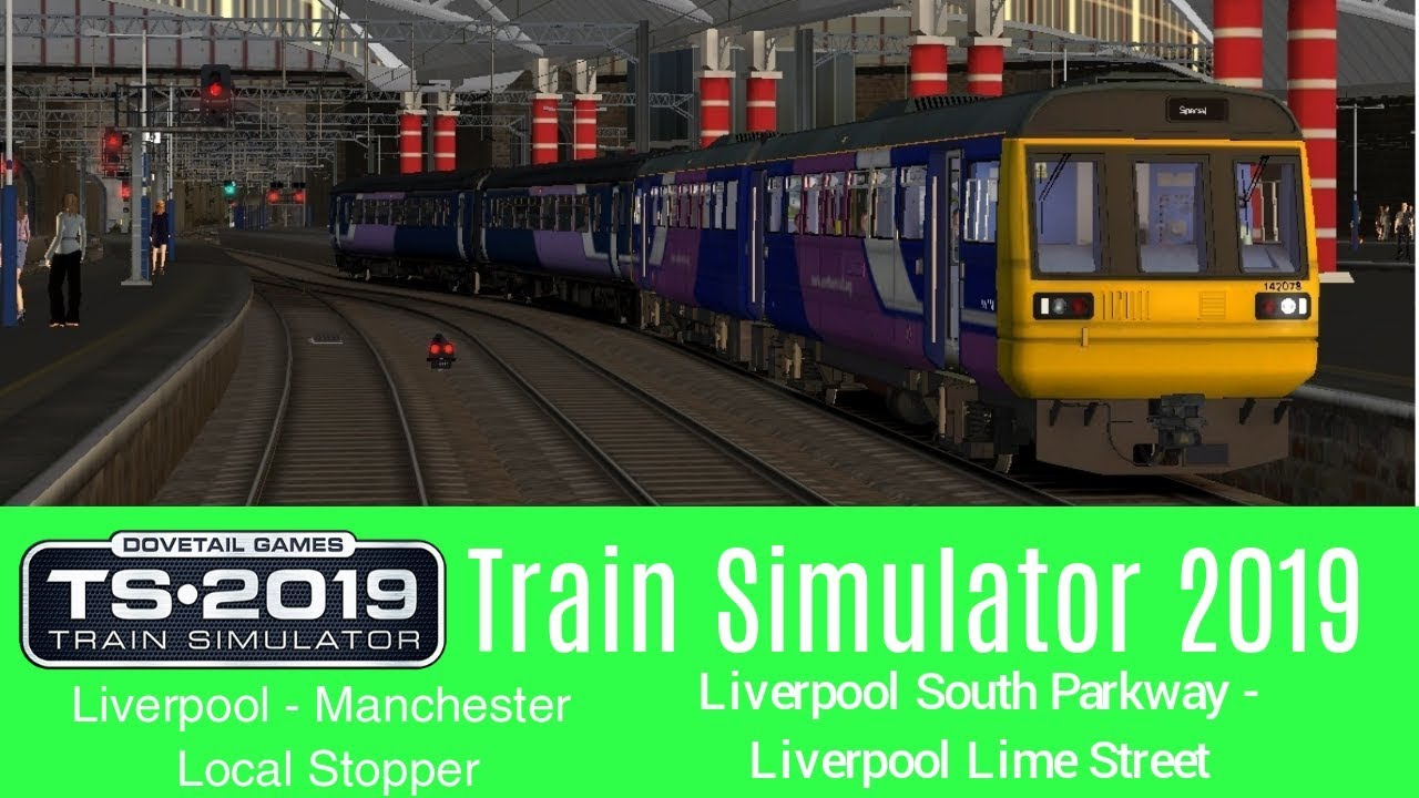 Train Simulator 2019: Liverpool South Parkway - Liverpool Lime Street (Liverpool - Manchester)