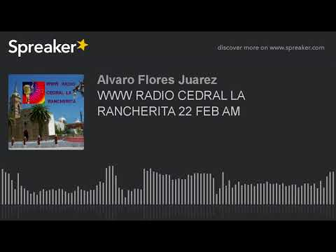 WWW RADIO CEDRAL LA RANCHERITA 22 FEB AM (part 3 of 16)