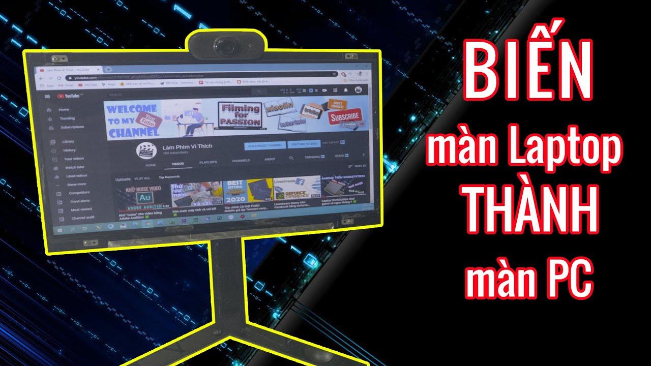 Độ chế màn hình Laptop thành màn hình PC ✅