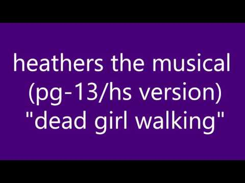 "dead girl walking - heathers the musical - high school/""clean"" version"