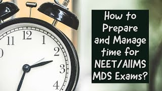How to Prepare and Manage time for NEET MDS Exam? NEET | AIIMS | MDS