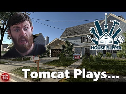 Tomcat Plays: House Flipper Simulator... THESE HOUSES ARE DISGUSTING!!