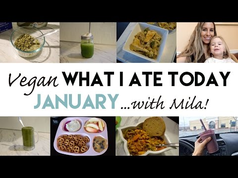 Vegan What I Ate Today: January...with Mila!