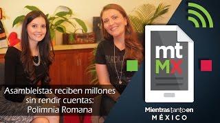 Asambleístas reciben millones sin rendir cuentas: Polimnia Romana -Mientras Tanto en México