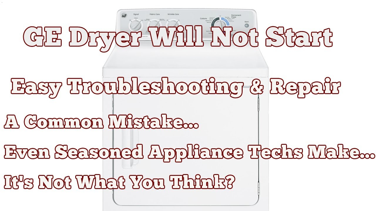 Appliance Troubleshooting Why Your Dryer Won't Start - GE Dryer Will on