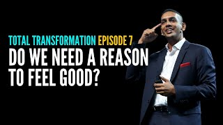 Total Transformation Episode 7 - Do We Need a Reason To Feel Good? | Jit Puru