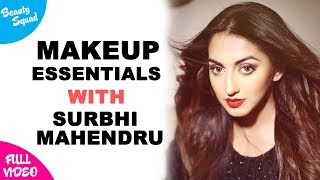 Surbhi Mahendru`s Makeup Essentials | Full Video | Beauty Squad |Latest Beauty Video 2018