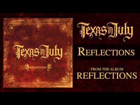 Texas In July - Reflections (Reflections OUT NOW)