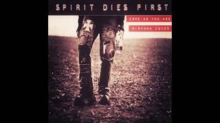 SpiritDiesFirst - Come As You Are (Nirvana Cover)