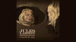 I Want it All - Jules Larson  (with lyrics)