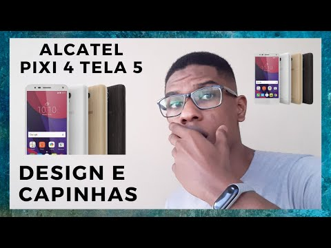 Alcatel Pixi 4 Tela 5 TV | Design e Capinhas