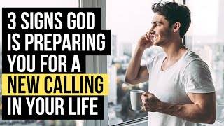 God Is Giving You a NEW CALLING in Life If . . .