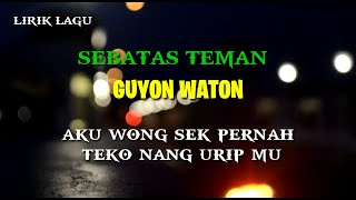 GUYON WATON - SEBATAS TEMAN (lirik lagu)