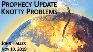 "2019 11 10 John Haller's Prophecy Update ""Knotty Problems"""