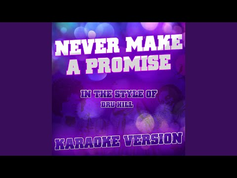 Never Make a Promise (In the Style of Dru Hill) (Karaoke Version)